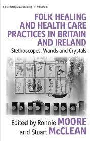 Vol 8: Folk Healing and Health Care Practices in Britain and Ireland