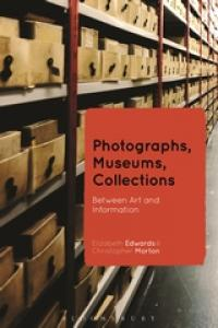Photographs, Museums, Collections: Between Art and Information, E. Edwards and C. Morton (eds) (Bloomsbury, 2015)