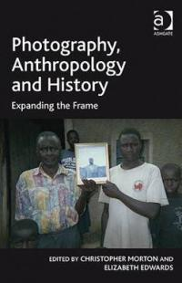 Photography, Anthropology and History edited by C Morton and E Edwards