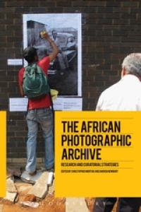 The African Photographic Archive edited by C. Morton and D. Newbury
